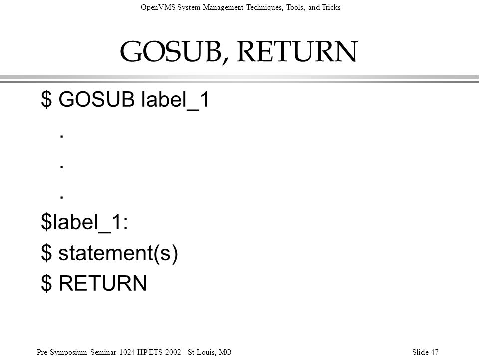GOSUB, RETURN $ GOSUB label_1 . $label_1: $ statement(s) $ RETURN
