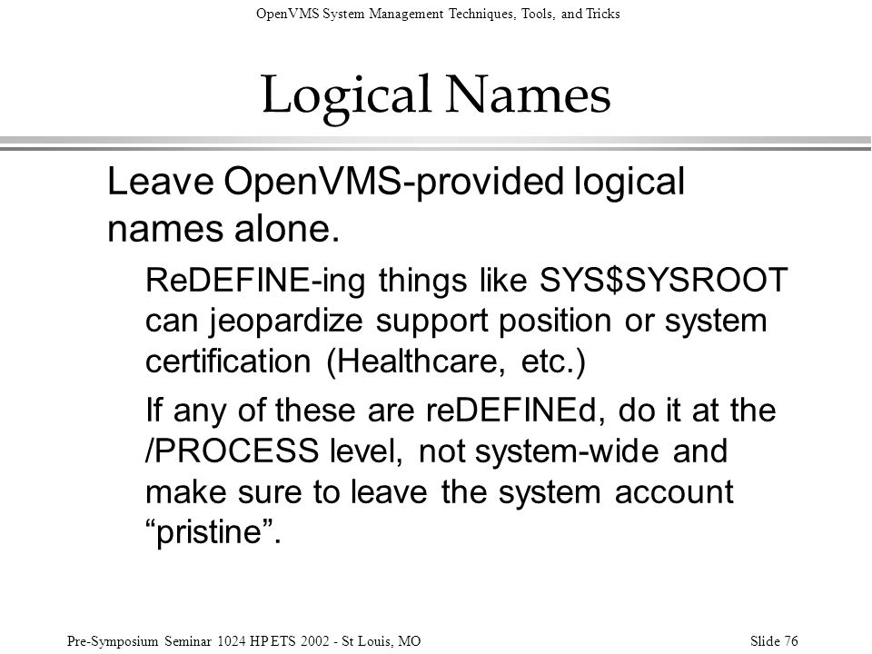 Logical Names Leave OpenVMS-provided logical names alone.
