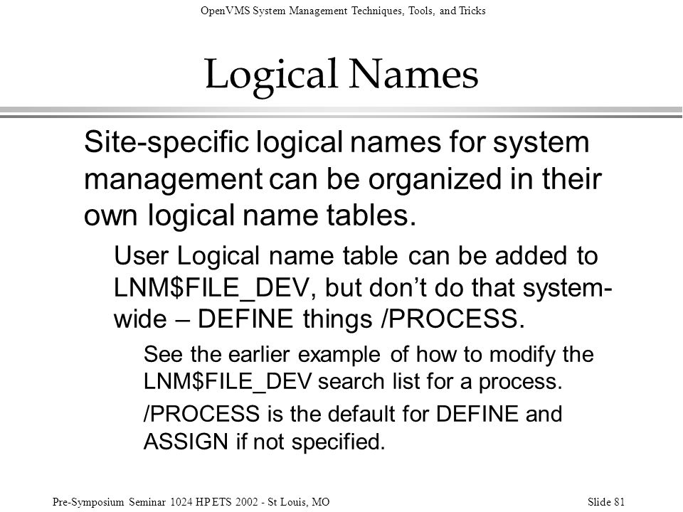Logical Names Site-specific logical names for system management can be organized in their own logical name tables.