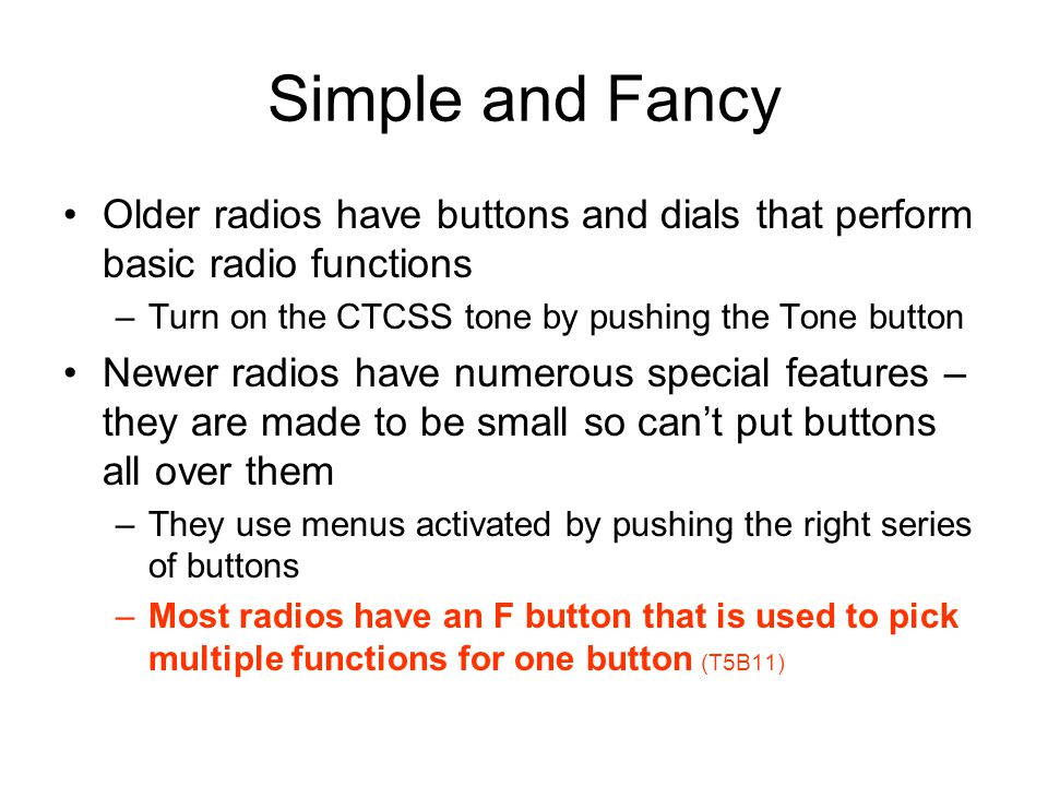 Simple and Fancy Older radios have buttons and dials that perform basic radio functions. Turn on the CTCSS tone by pushing the Tone button.
