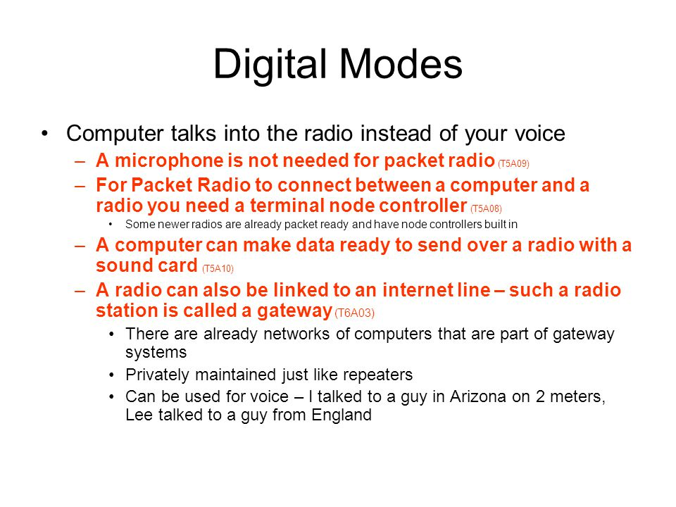 Digital Modes Computer talks into the radio instead of your voice