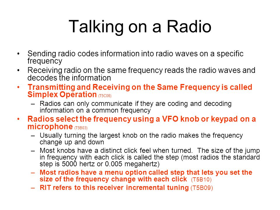 Talking on a Radio Sending radio codes information into radio waves on a specific frequency.