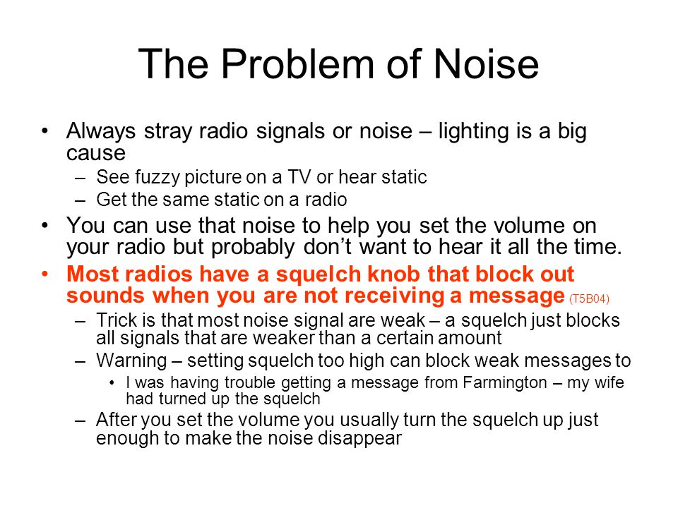 The Problem of Noise Always stray radio signals or noise – lighting is a big cause. See fuzzy picture on a TV or hear static.