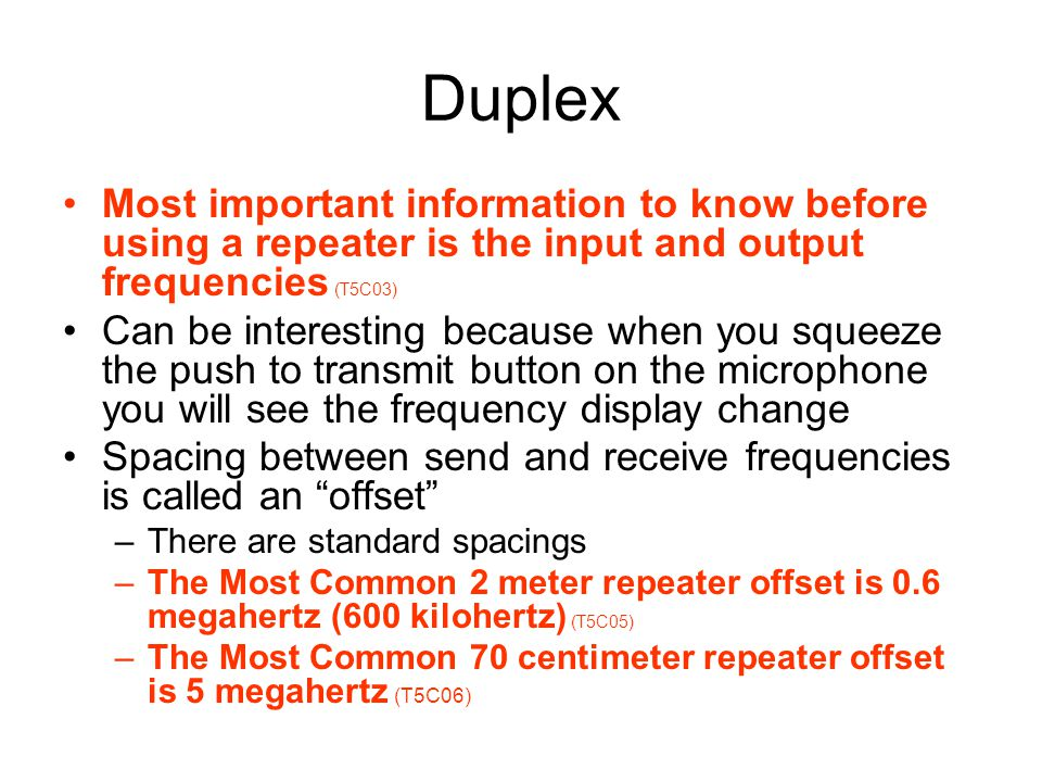 Duplex Most important information to know before using a repeater is the input and output frequencies (T5C03)