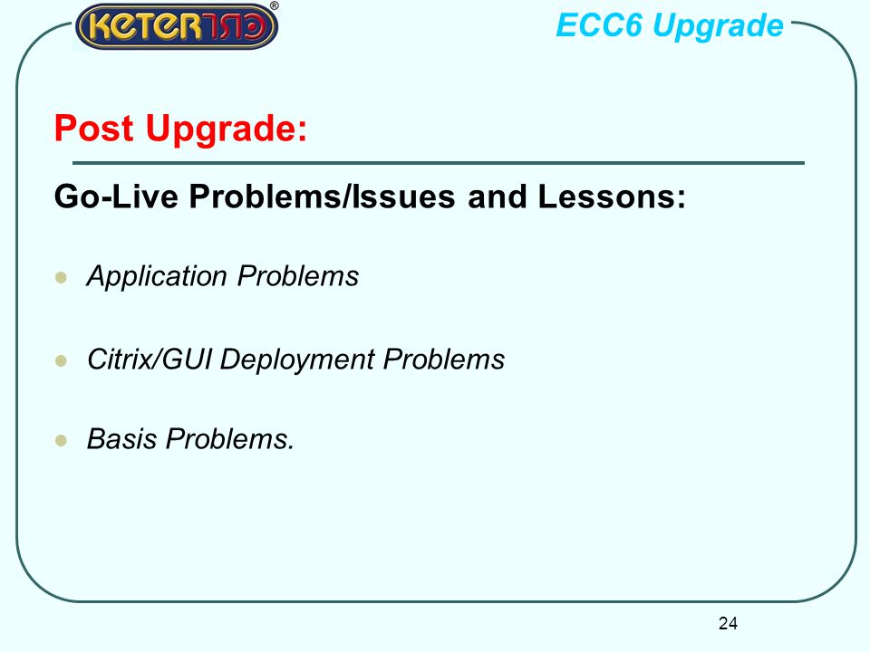 Post Upgrade: Go-Live Problems/Issues and Lessons: ECC6 Upgrade