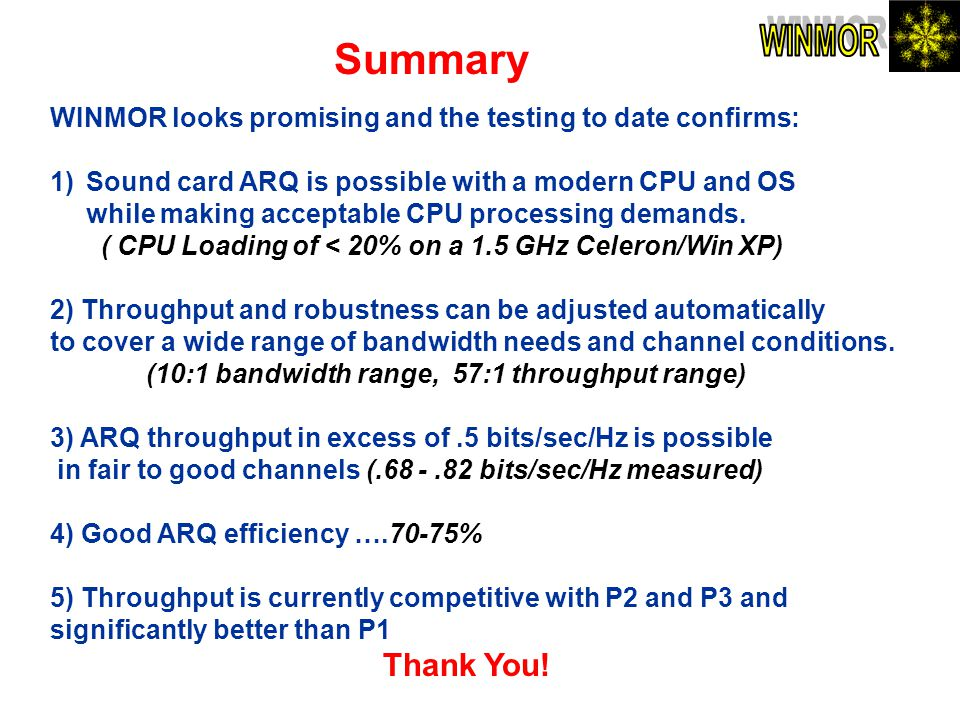 Summary WINMOR. WINMOR looks promising and the testing to date confirms: Sound card ARQ is possible with a modern CPU and OS.