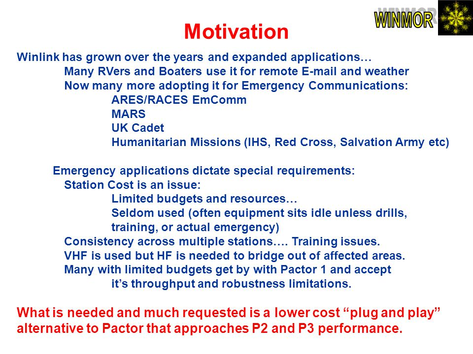 Motivation WINMOR. Winlink has grown over the years and expanded applications… Many RVers and Boaters use it for remote E-mail and weather.
