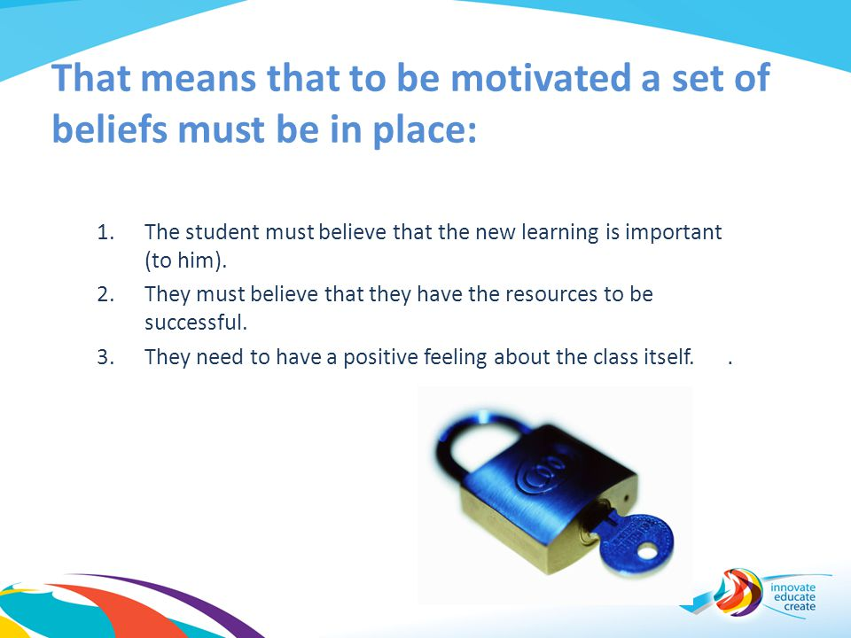 That means that to be motivated a set of beliefs must be in place: