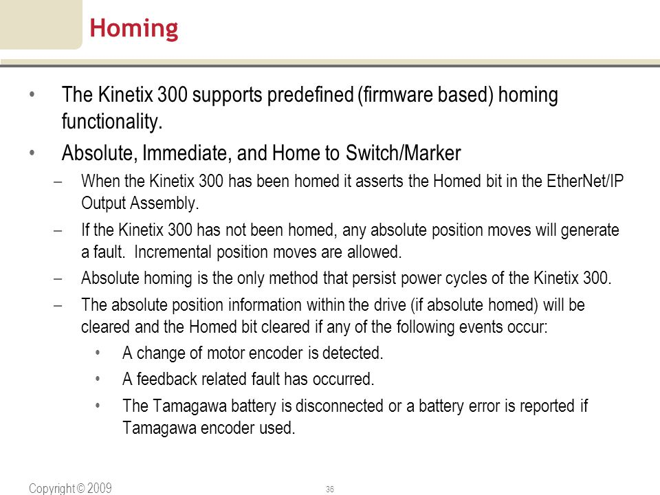 Homing The Kinetix 300 supports predefined (firmware based) homing functionality. Absolute, Immediate, and Home to Switch/Marker.