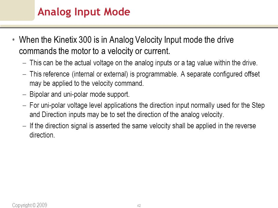 Analog Input Mode When the Kinetix 300 is in Analog Velocity Input mode the drive commands the motor to a velocity or current.