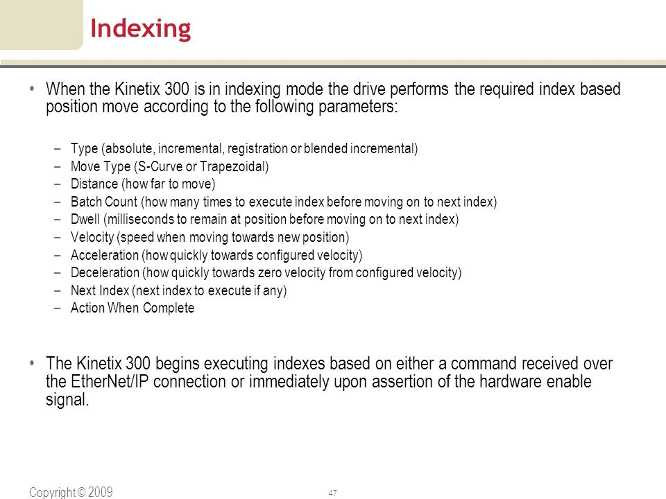 Indexing When the Kinetix 300 is in indexing mode the drive performs the required index based position move according to the following parameters: