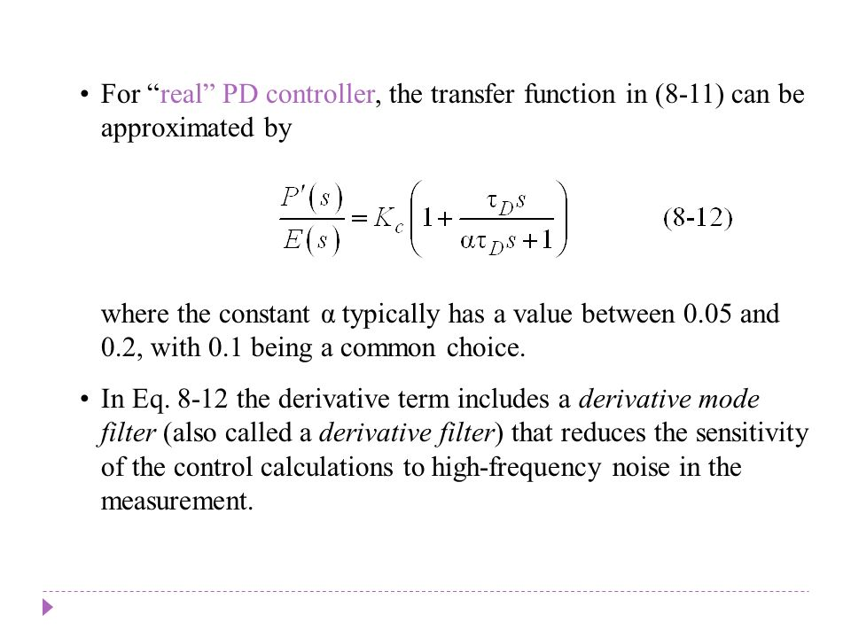 For real PD controller, the transfer function in (8-11) can be approximated by