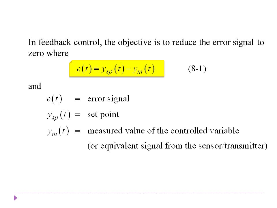 In feedback control, the objective is to reduce the error signal to zero where