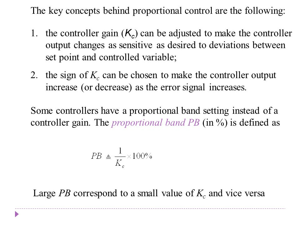 The key concepts behind proportional control are the following: