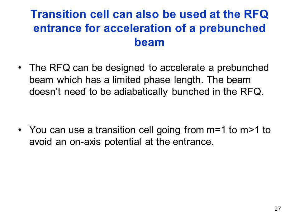 Transition cell can also be used at the RFQ entrance for acceleration of a prebunched beam
