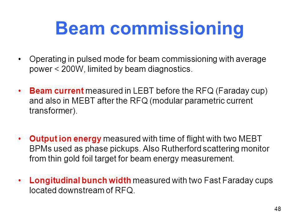 Beam commissioning Operating in pulsed mode for beam commissioning with average power < 200W, limited by beam diagnostics.
