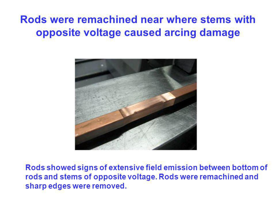Rods were remachined near where stems with opposite voltage caused arcing damage