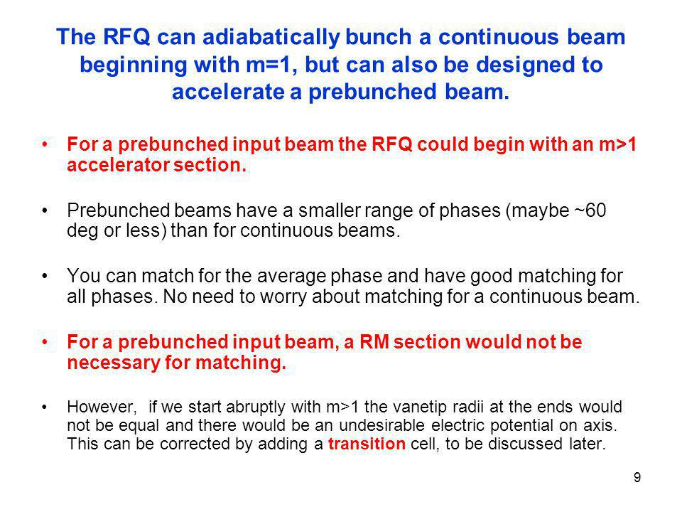 The RFQ can adiabatically bunch a continuous beam beginning with m=1, but can also be designed to accelerate a prebunched beam.