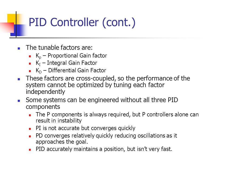 PID Controller (cont.) The tunable factors are: