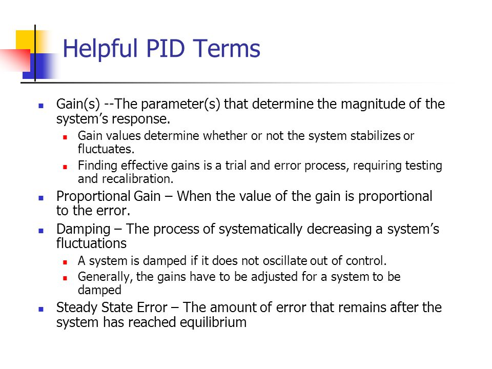 Helpful PID Terms Gain(s) --The parameter(s) that determine the magnitude of the system's response.