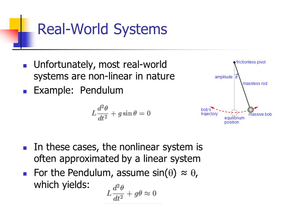 Real-World Systems Unfortunately, most real-world systems are non-linear in nature. Example: Pendulum.
