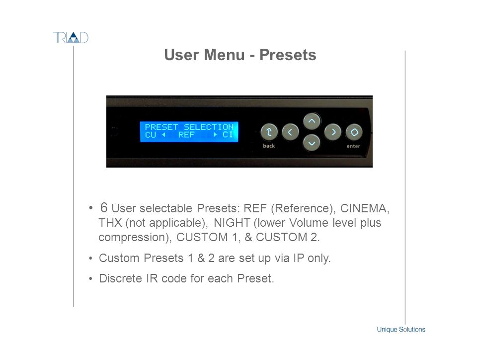 User Menu - Presets 6 User selectable Presets: REF (Reference), CINEMA, THX (not applicable), NIGHT (lower Volume level plus.