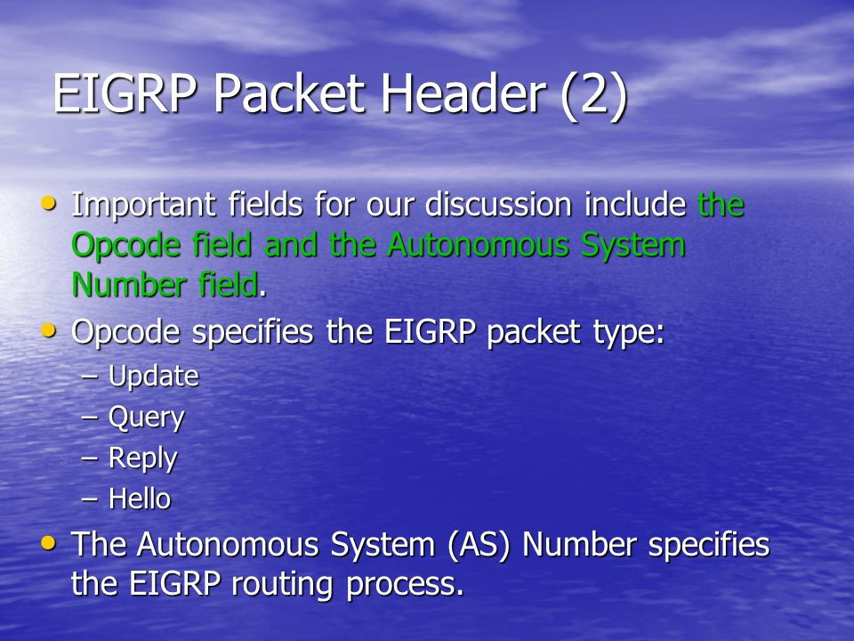 EIGRP Packet Header (2) Important fields for our discussion include the Opcode field and the Autonomous System Number field.