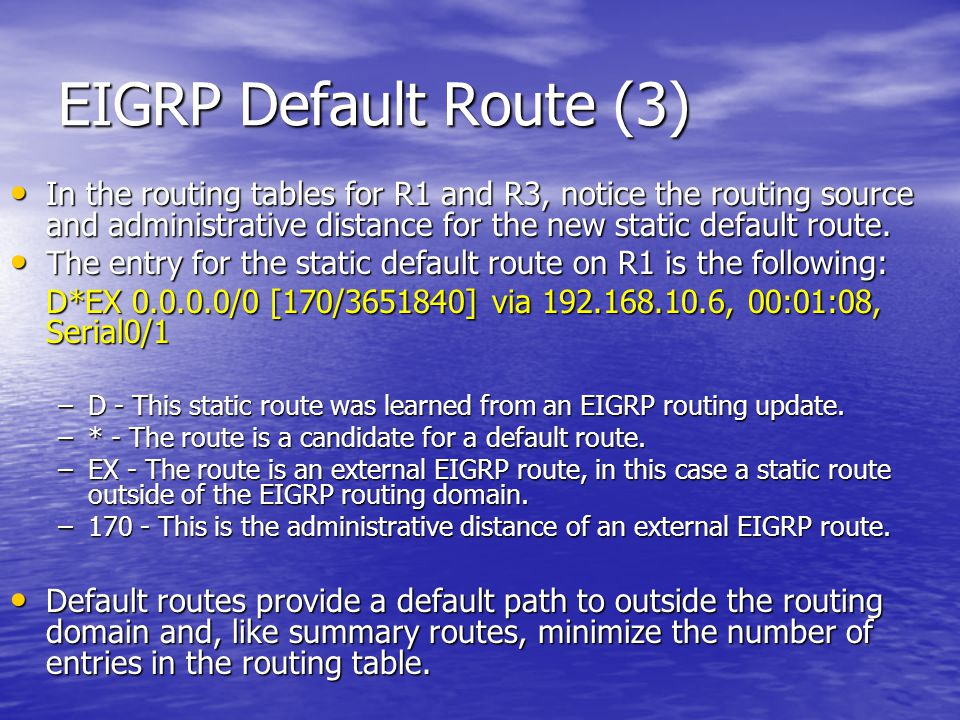 EIGRP Default Route (3) In the routing tables for R1 and R3, notice the routing source and administrative distance for the new static default route.