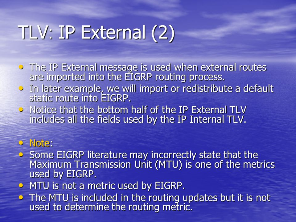 TLV: IP External (2) The IP External message is used when external routes are imported into the EIGRP routing process.