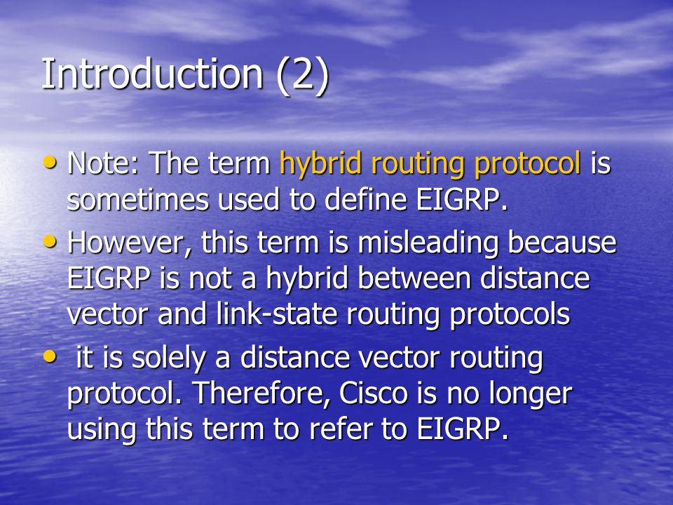 Introduction (2) Note: The term hybrid routing protocol is sometimes used to define EIGRP.