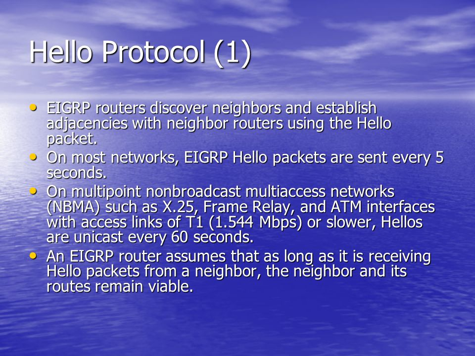 Hello Protocol (1) EIGRP routers discover neighbors and establish adjacencies with neighbor routers using the Hello packet.