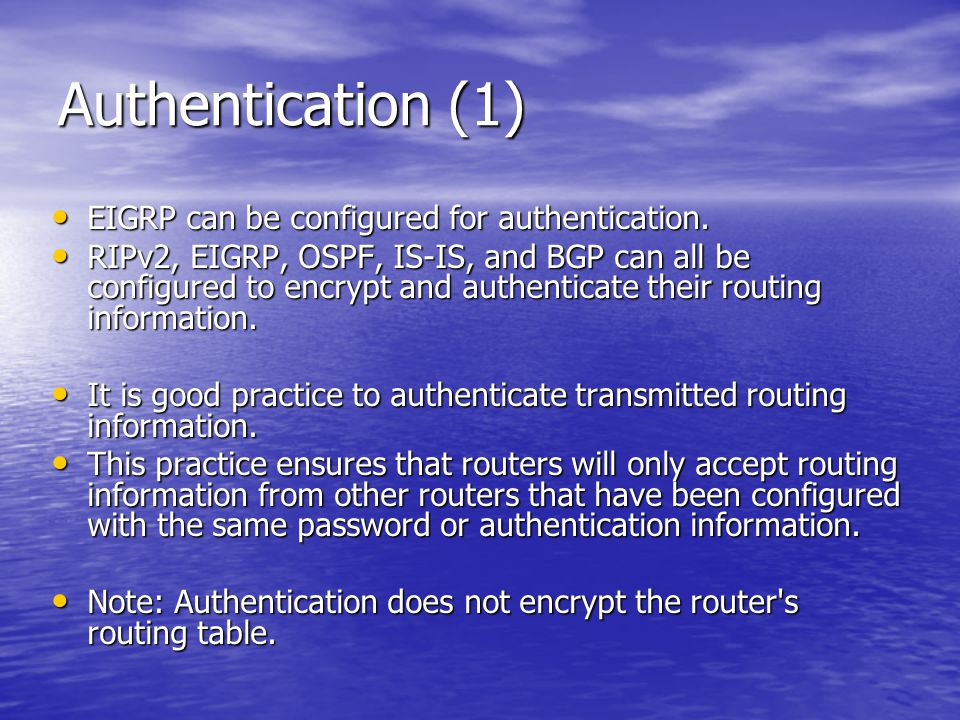 Authentication (1) EIGRP can be configured for authentication.