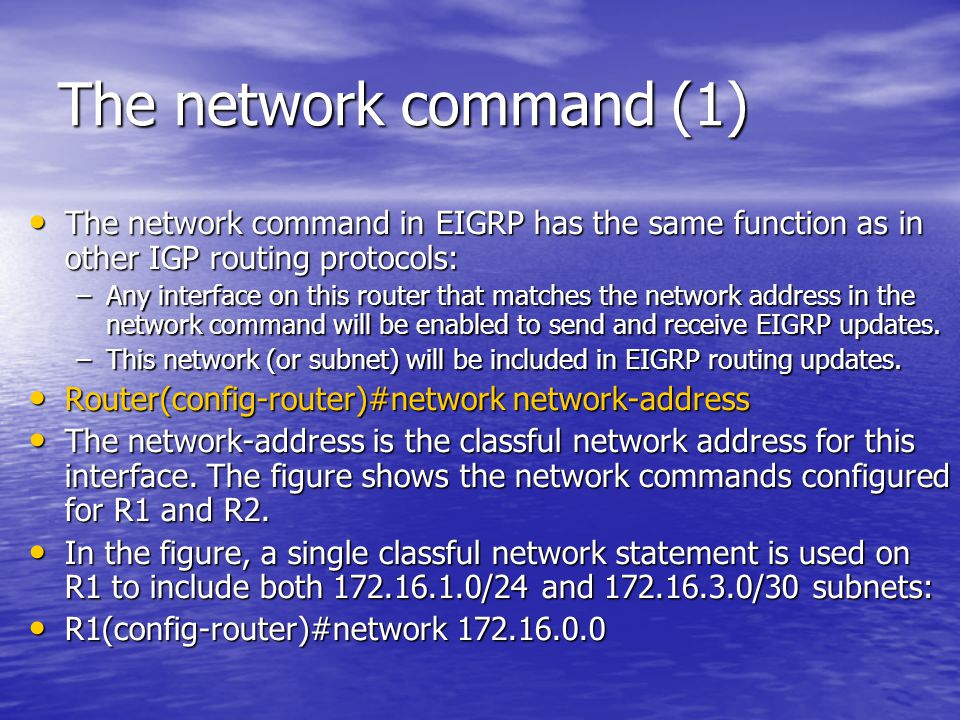 The network command (1) The network command in EIGRP has the same function as in other IGP routing protocols: