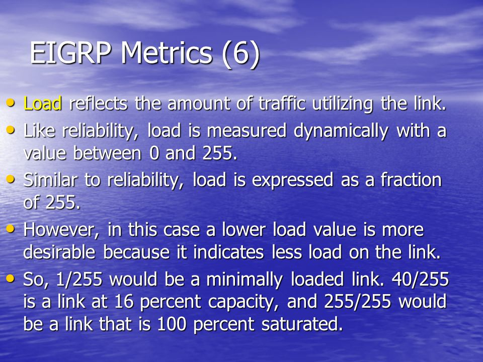 EIGRP Metrics (6) Load reflects the amount of traffic utilizing the link.