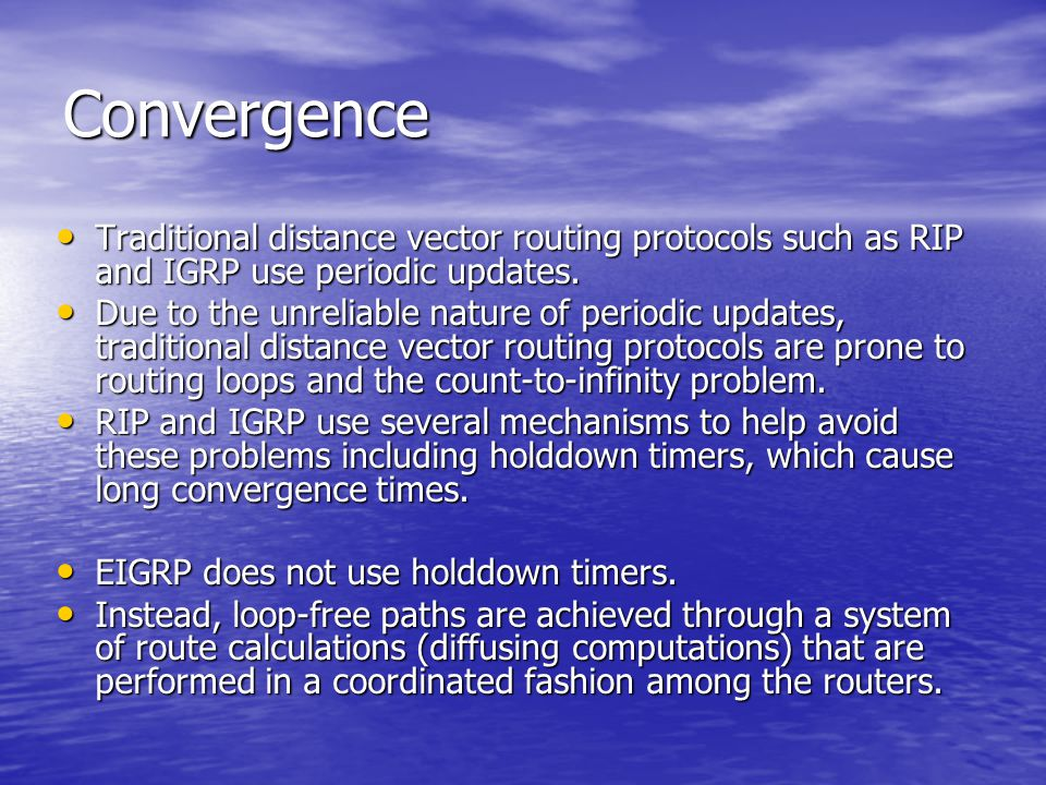 Convergence Traditional distance vector routing protocols such as RIP and IGRP use periodic updates.