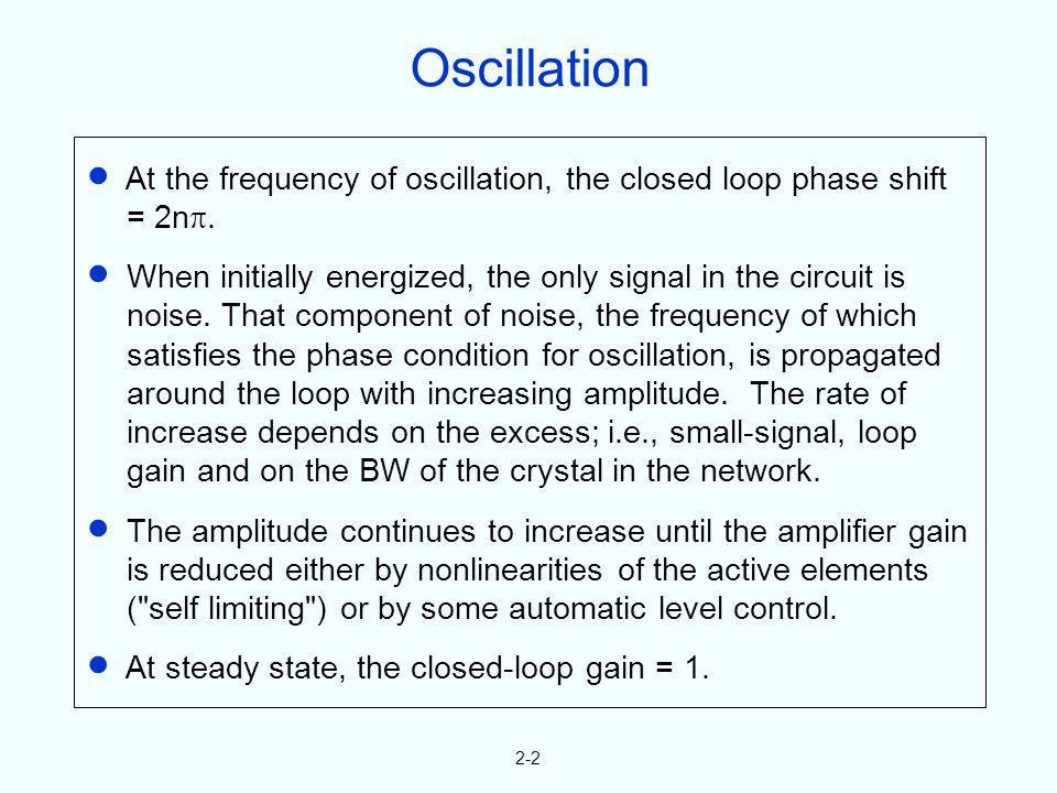 Oscillation At the frequency of oscillation, the closed loop phase shift = 2n.