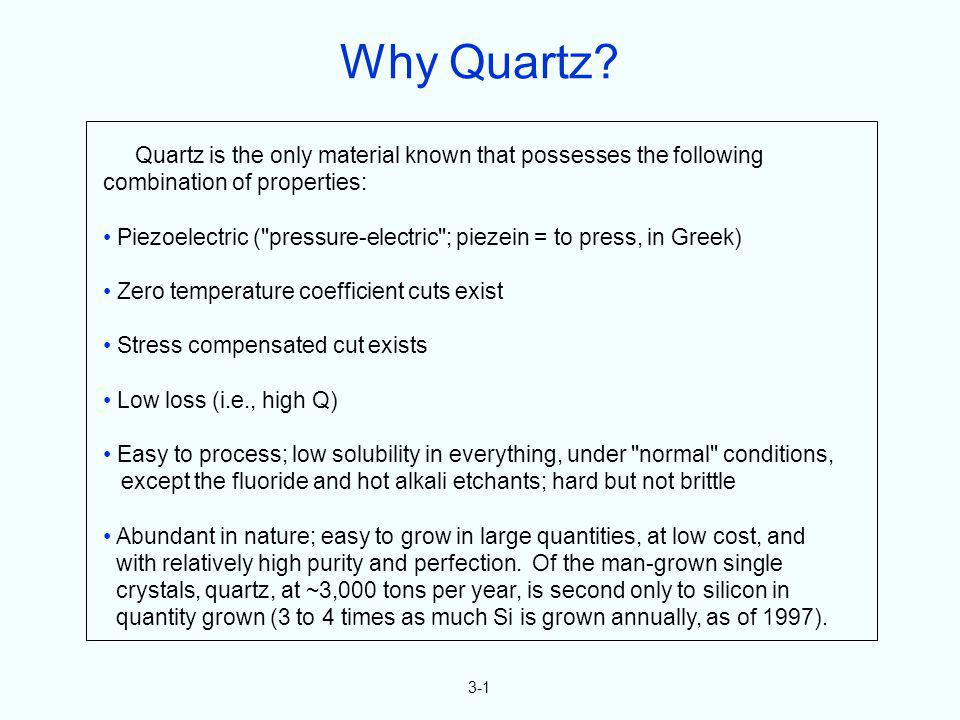 Why Quartz 3-1. Quartz is the only material known that possesses the following combination of properties: