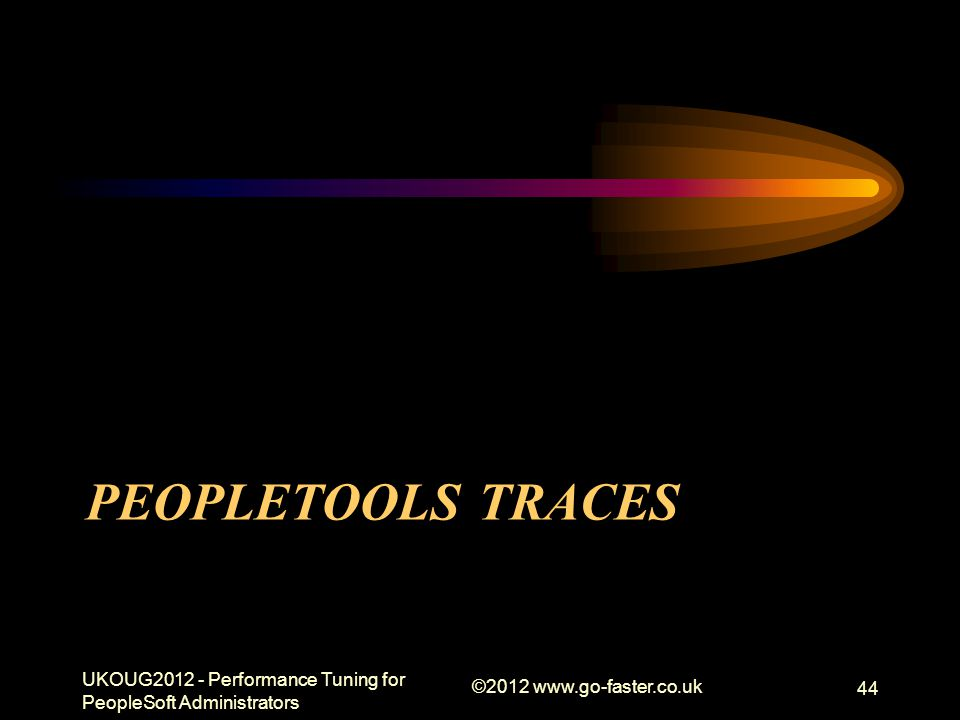 Draft Presentation 01/04/2017. PeopleTools Traces. UKOUG2012 - Performance Tuning for PeopleSoft Administrators.