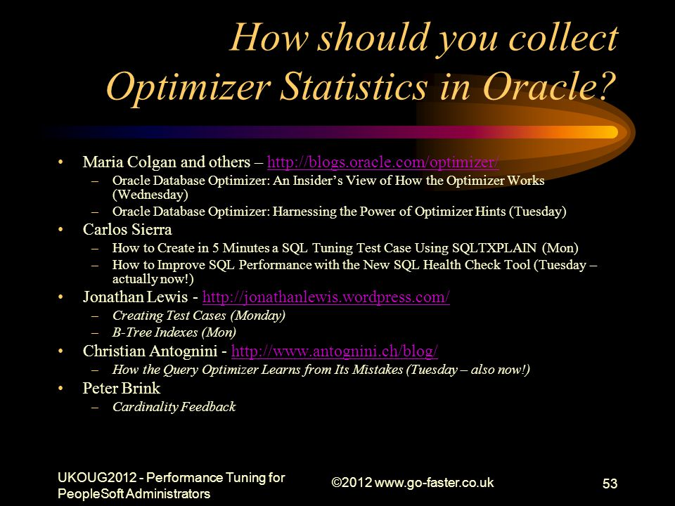 How should you collect Optimizer Statistics in Oracle