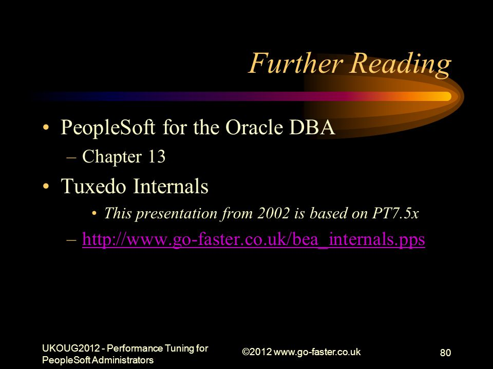 Further Reading PeopleSoft for the Oracle DBA Tuxedo Internals