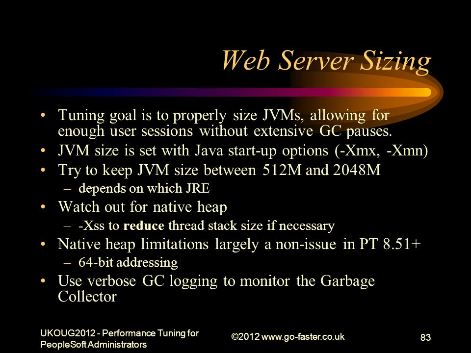 Web Server Sizing Tuning goal is to properly size JVMs, allowing for enough user sessions without extensive GC pauses.