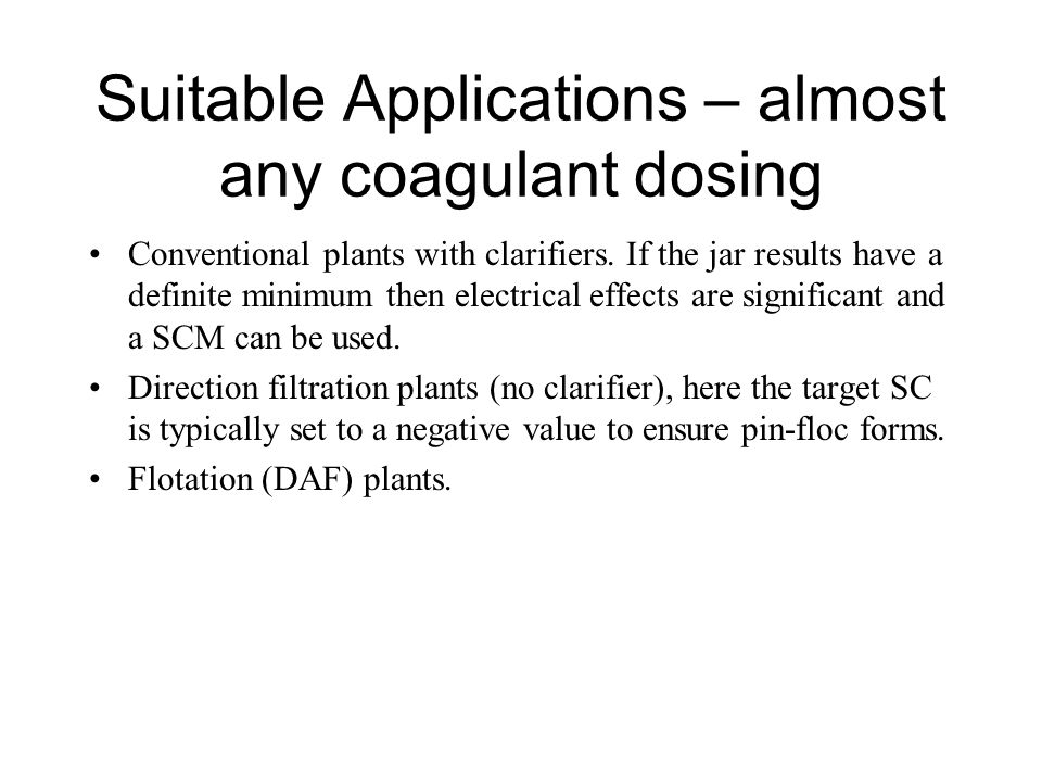 Suitable Applications – almost any coagulant dosing