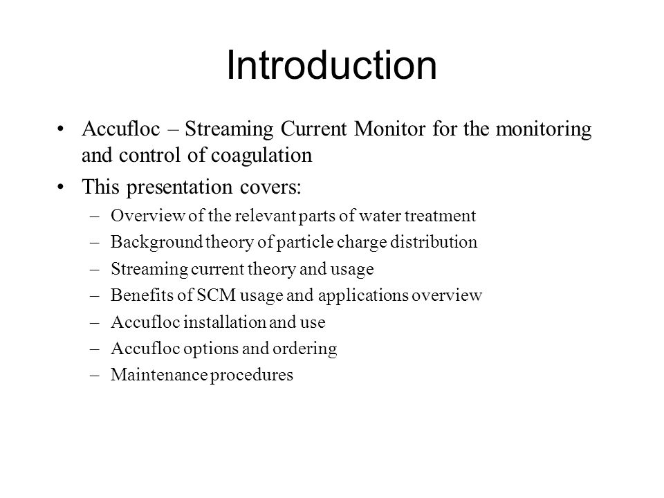 Introduction Accufloc – Streaming Current Monitor for the monitoring and control of coagulation. This presentation covers:
