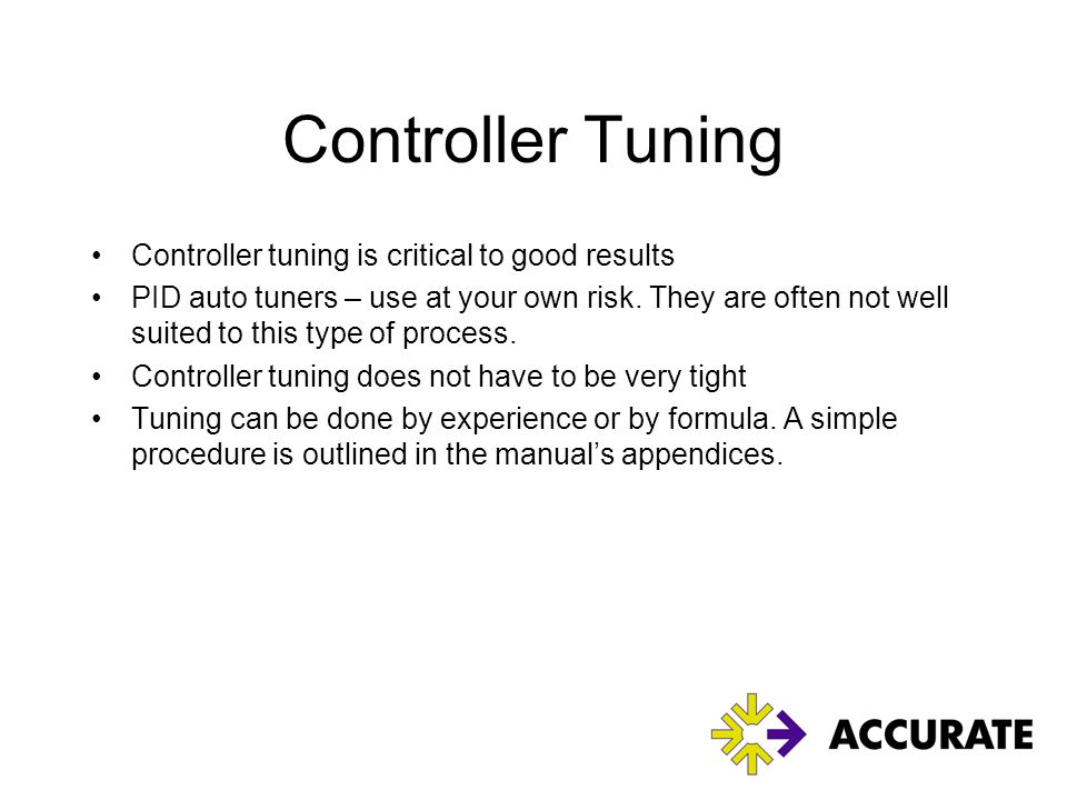 Controller Tuning Controller tuning is critical to good results