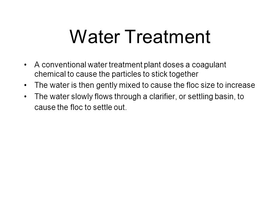 Water Treatment A conventional water treatment plant doses a coagulant chemical to cause the particles to stick together.