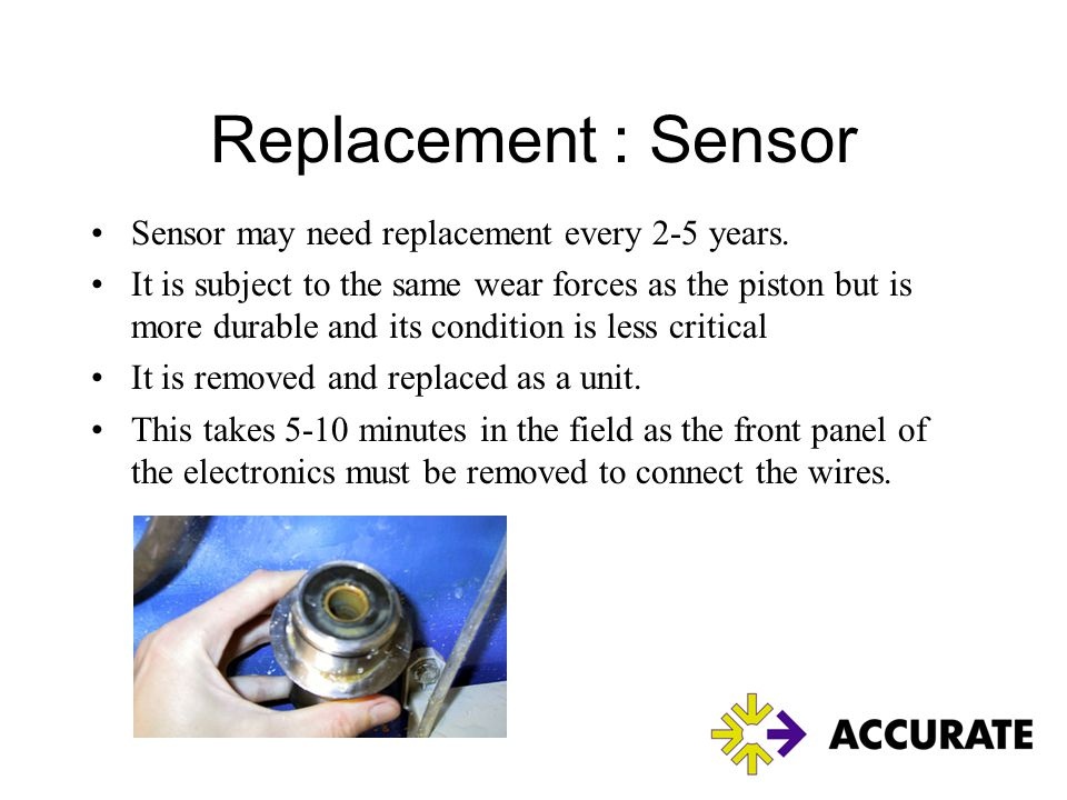 Replacement : Sensor Sensor may need replacement every 2-5 years.