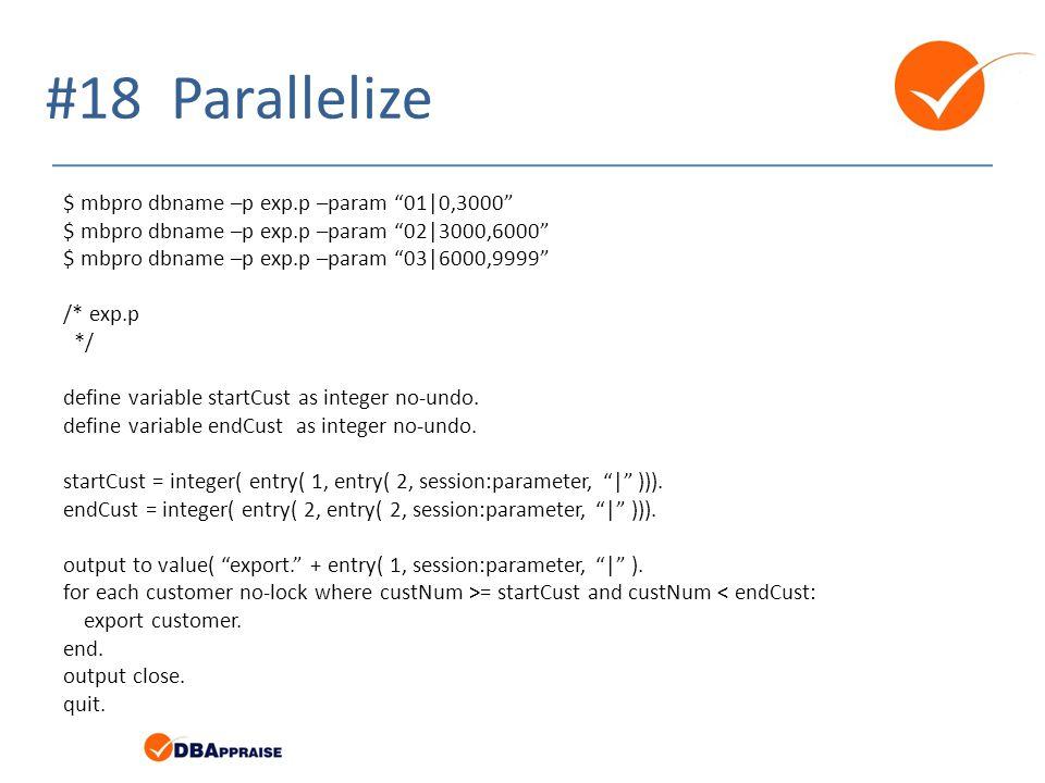#18 Parallelize $ mbpro dbname –p exp.p –param 01|0,3000
