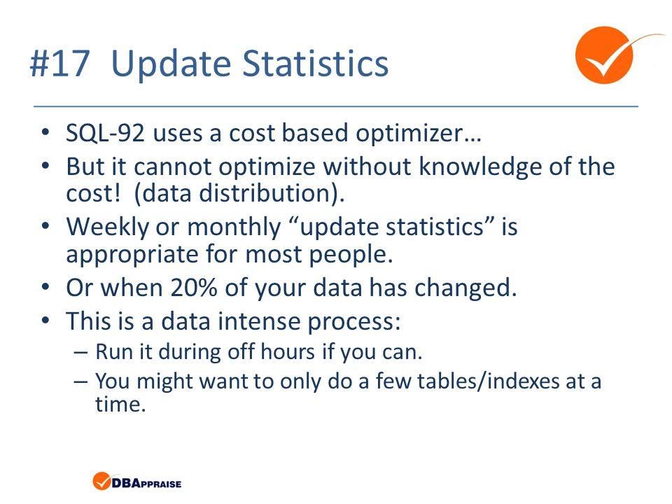 #17 Update Statistics SQL-92 uses a cost based optimizer…