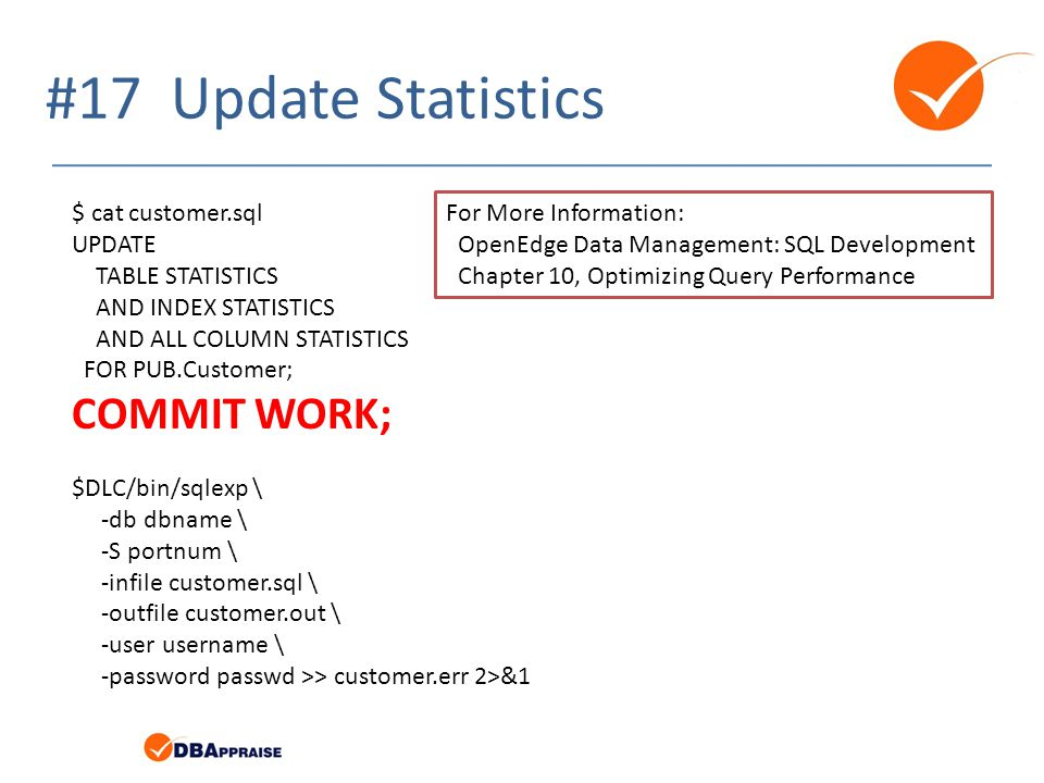 #17 Update Statistics COMMIT WORK; $ cat customer.sql UPDATE