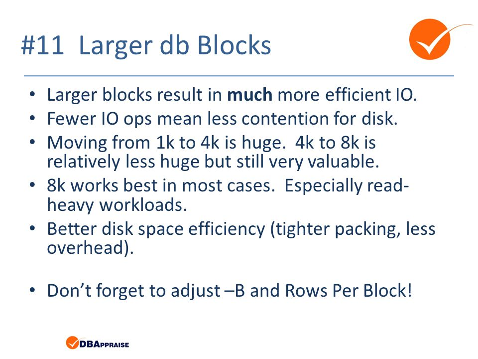 #11 Larger db Blocks Larger blocks result in much more efficient IO.